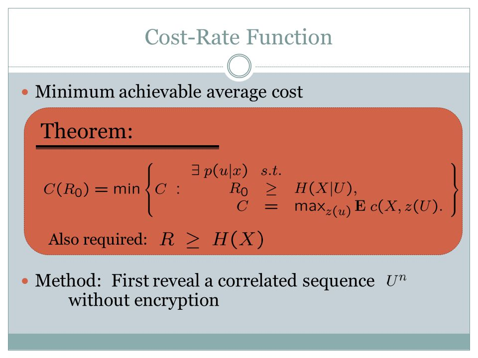 Cost-Rate Function Minimum achievable average cost Method: First reveal a correlated sequence without encryption Theorem: Also required: