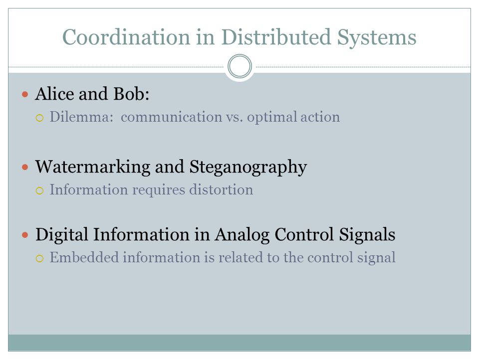 Coordination in Distributed Systems Alice and Bob:  Dilemma: communication vs.