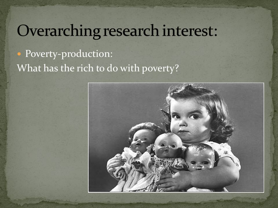 Poverty-production: What has the rich to do with poverty