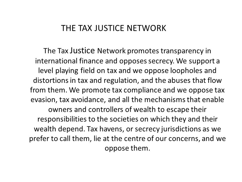 The Tax Justice Network promotes transparency in international finance and opposes secrecy.