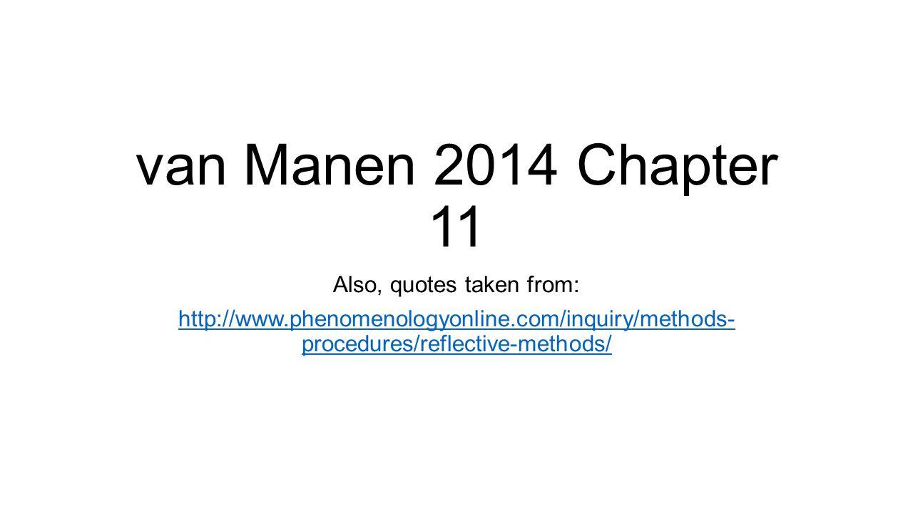van Manen 2014 Chapter 11 Also, quotes taken from: http://www.phenomenologyonline.com/inquiry/methods- procedures/reflective-methods/