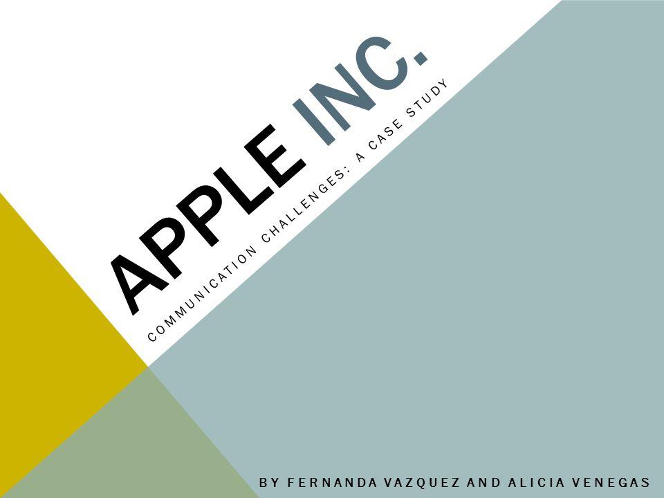 APPLE INC. COMMUNICATION CHALLENGES: A CASE STUDY BY FERNANDA VAZQUEZ AND ALICIA VENEGAS