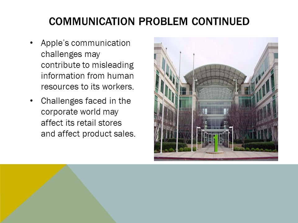 Apple's communication challenges may contribute to misleading information from human resources to its workers. Challenges faced in the corporate world