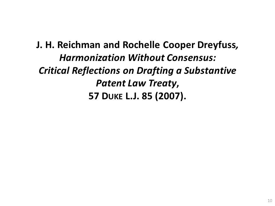 J. H. Reichman and Rochelle Cooper Dreyfuss, Harmonization Without Consensus: Critical Reflections on Drafting a Substantive Patent Law Treaty, 57 D U