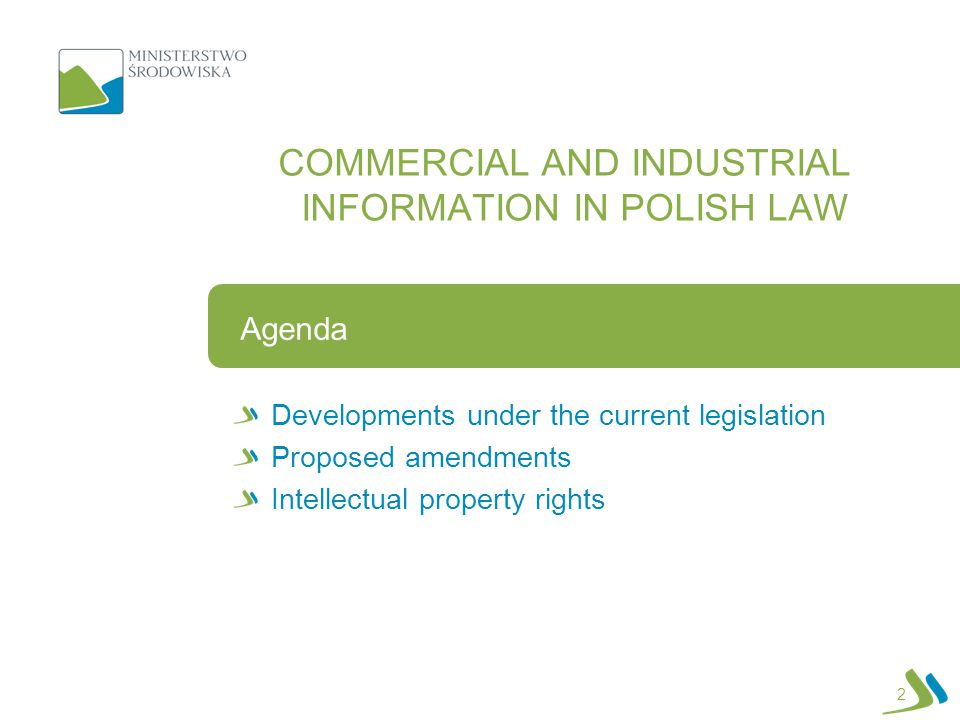 Developments under the current legislation Proposed amendments Intellectual property rights Agenda COMMERCIAL AND INDUSTRIAL INFORMATION IN POLISH LAW 2