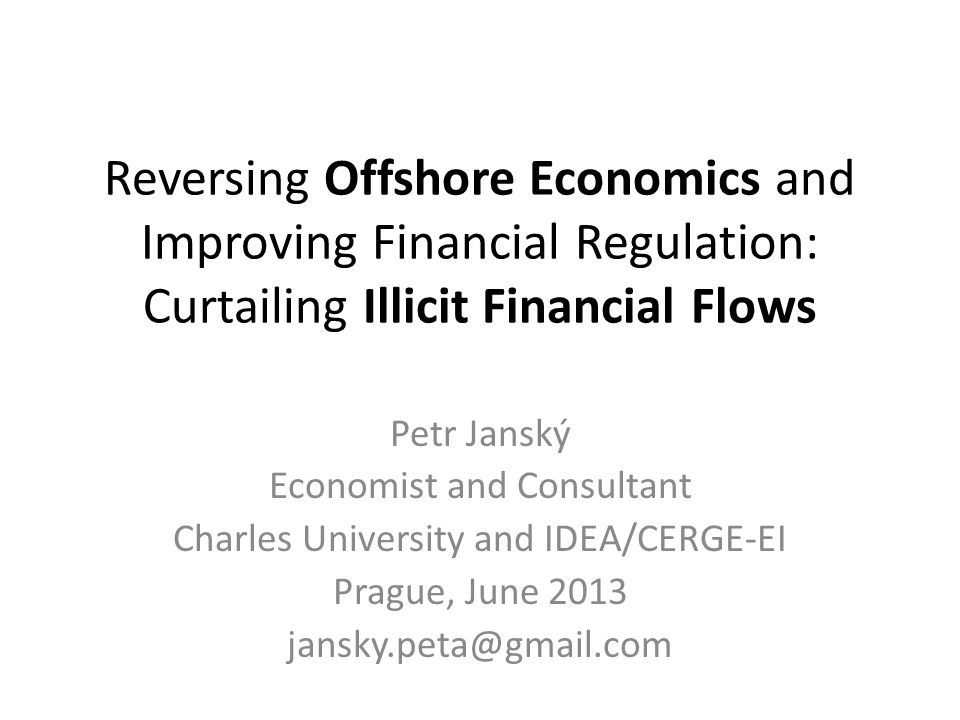 Reversing Offshore Economics and Improving Financial Regulation: Curtailing Illicit Financial Flows Petr Janský Economist and Consultant Charles Unive