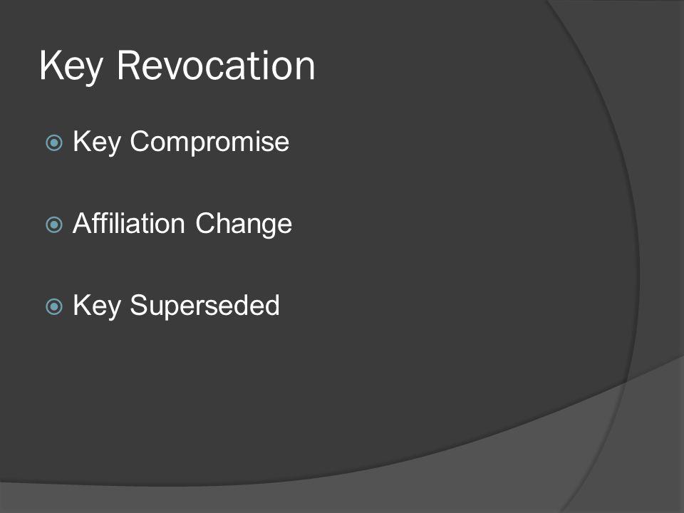 Key Revocation  Key Compromise  Affiliation Change  Key Superseded