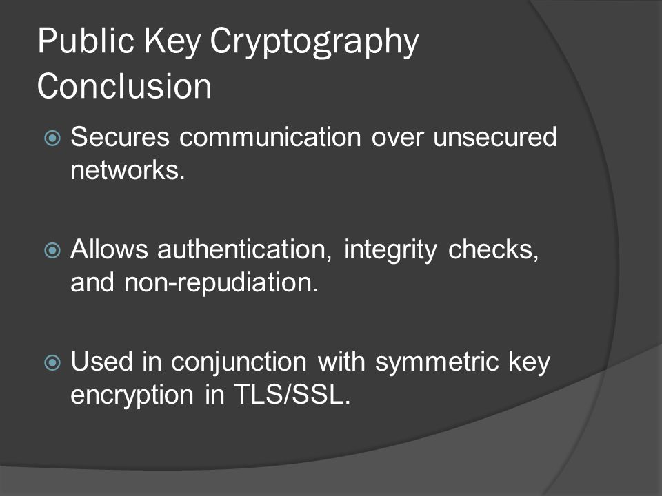 Public Key Cryptography Conclusion  Secures communication over unsecured networks.