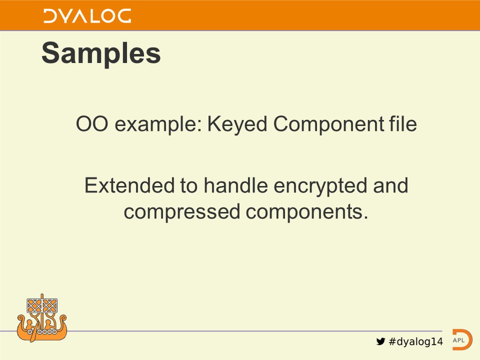 OO example: Keyed Component file Extended to handle encrypted and compressed components. Samples