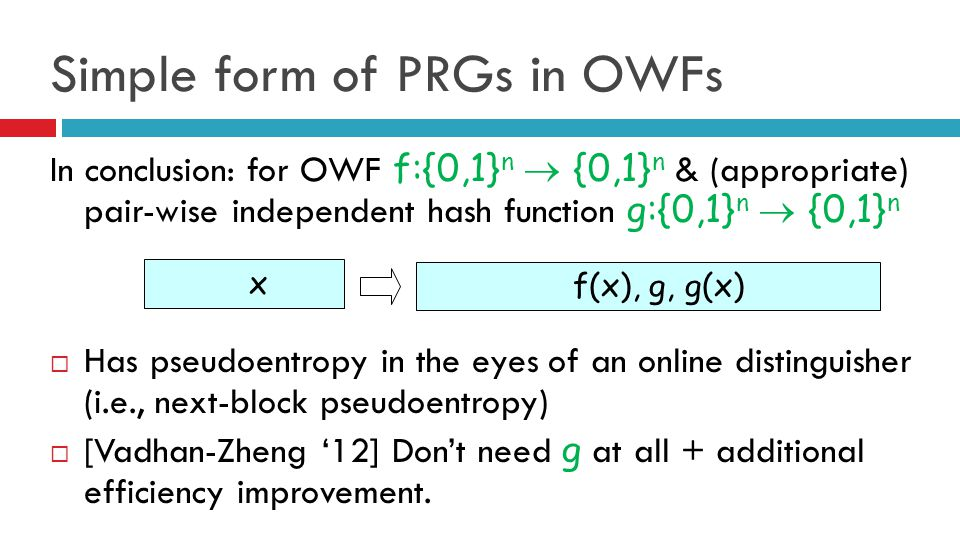 Simple form of PRGs in OWFs In conclusion: for OWF f:{0,1} n  {0,1} n & (appropriate) pair-wise independent hash function g:{0,1} n  {0,1} n  Has p