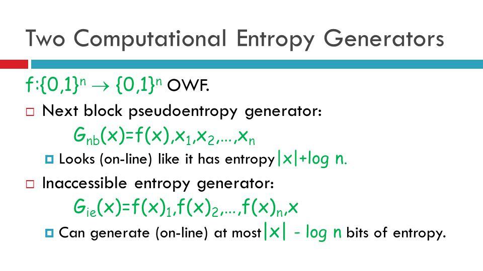 Two Computational Entropy Generators f:{0,1} n  {0,1} n OWF.
