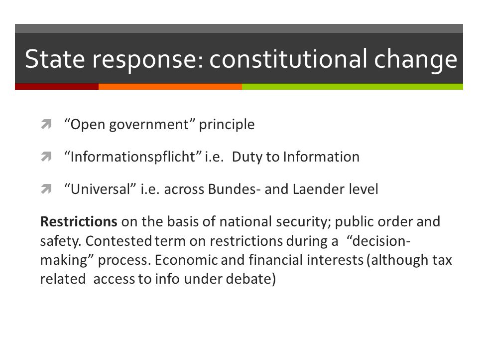 State response: constitutional change  Open government principle  Informationspflicht i.e.
