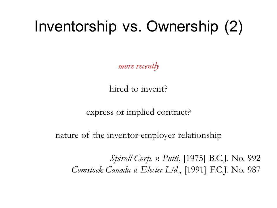 Inventorship vs. Ownership (2) more recently hired to invent.