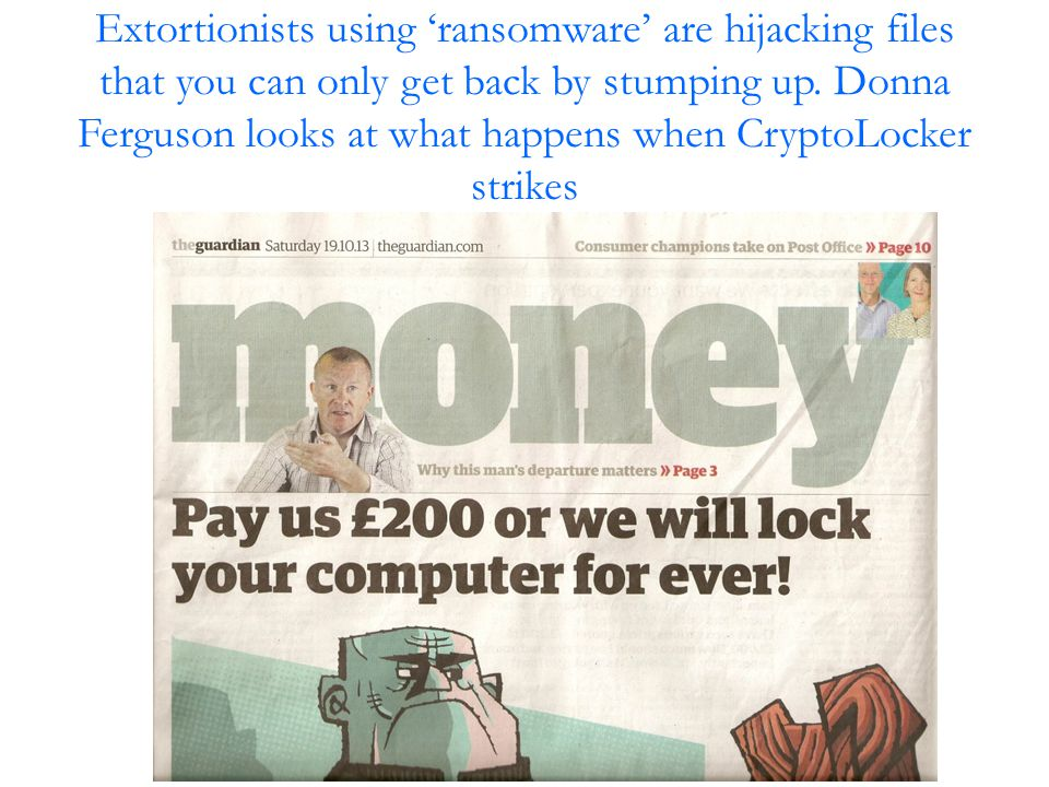 Extortionists using 'ransomware' are hijacking files that you can only get back by stumping up.