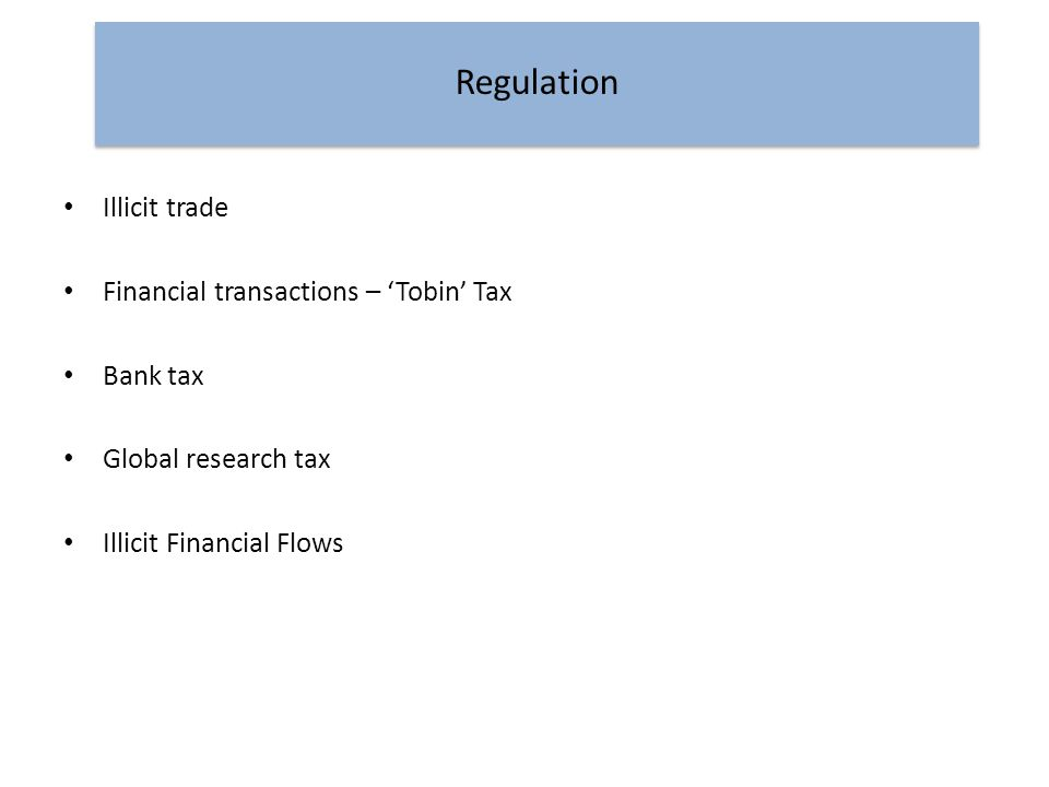 Illicit trade Financial transactions – 'Tobin' Tax Bank tax Global research tax Illicit Financial Flows Regulation