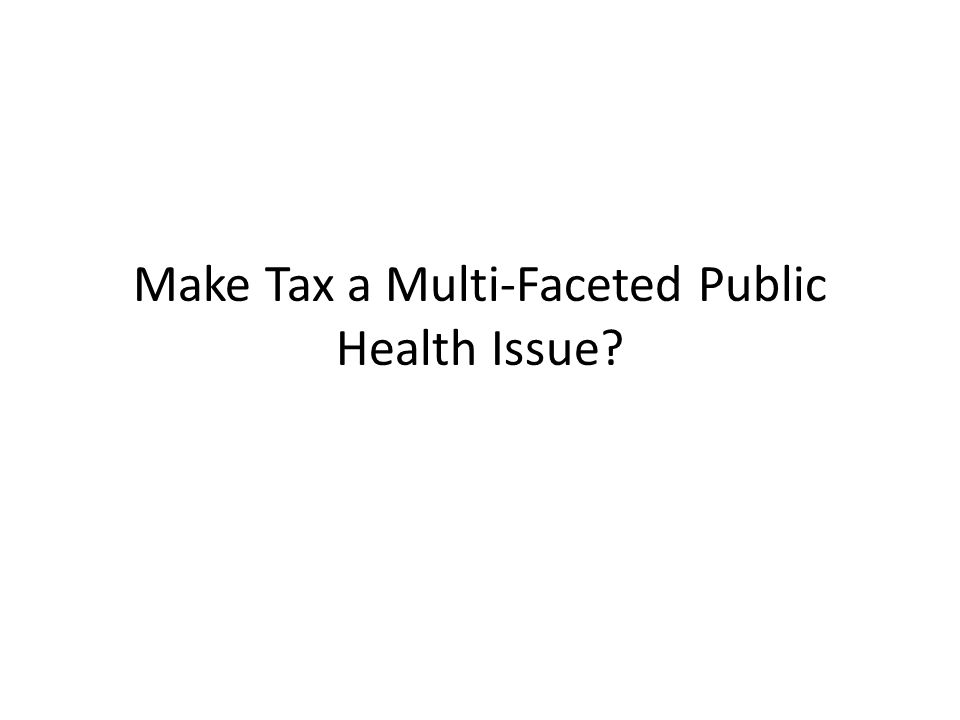 Make Tax a Multi-Faceted Public Health Issue?