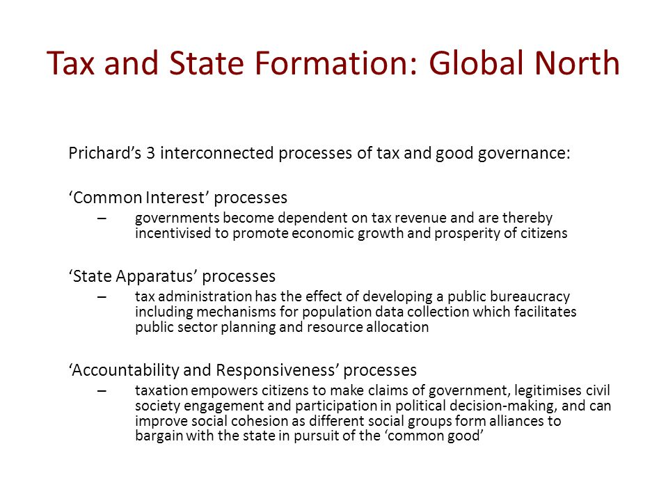 Tax and State Formation: Global North Prichard's 3 interconnected processes of tax and good governance: 'Common Interest' processes – governments beco