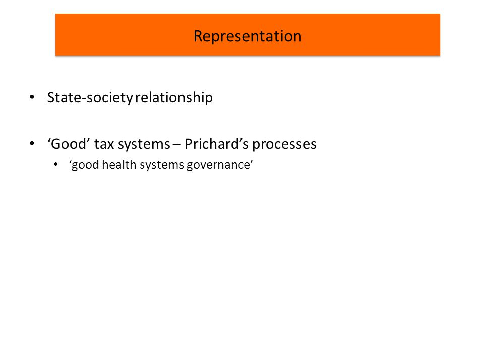 State-society relationship 'Good' tax systems – Prichard's processes 'good health systems governance' Representation