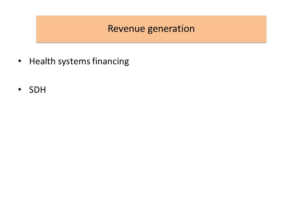 Revenue generation Health systems financing SDH
