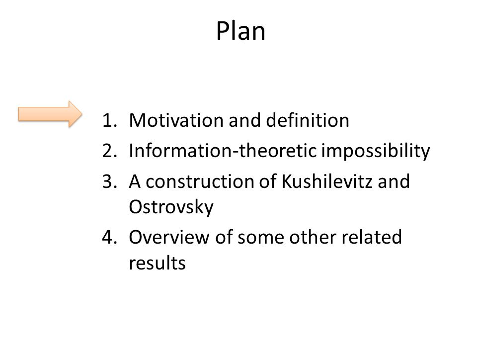 Plan 1.Motivation and definition 2.Information-theoretic impossibility 3.A construction of Kushilevitz and Ostrovsky 4.Overview of some other related results