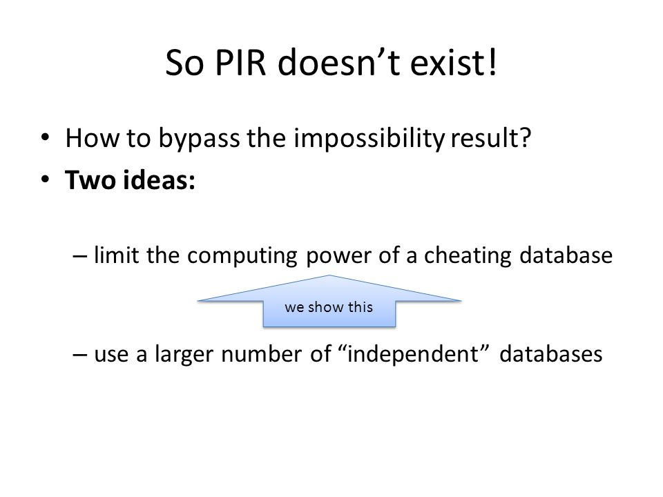 So PIR doesn't exist. How to bypass the impossibility result.