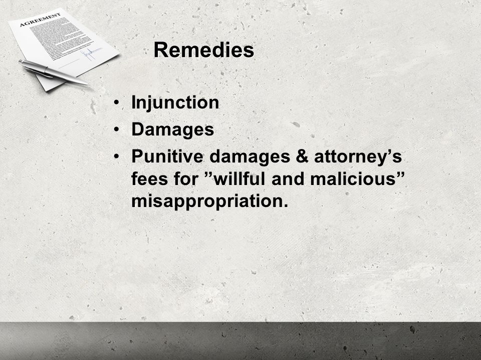 """Remedies Injunction Damages Punitive damages & attorney's fees for """"willful and malicious"""" misappropriation."""