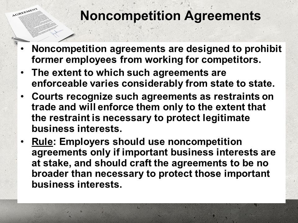 Noncompetition Agreements Noncompetition agreements are designed to prohibit former employees from working for competitors. The extent to which such a