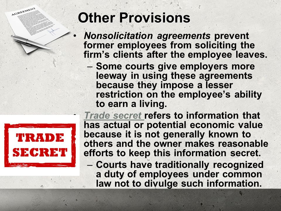 Other Provisions Nonsolicitation agreements prevent former employees from soliciting the firm's clients after the employee leaves. –Some courts give e