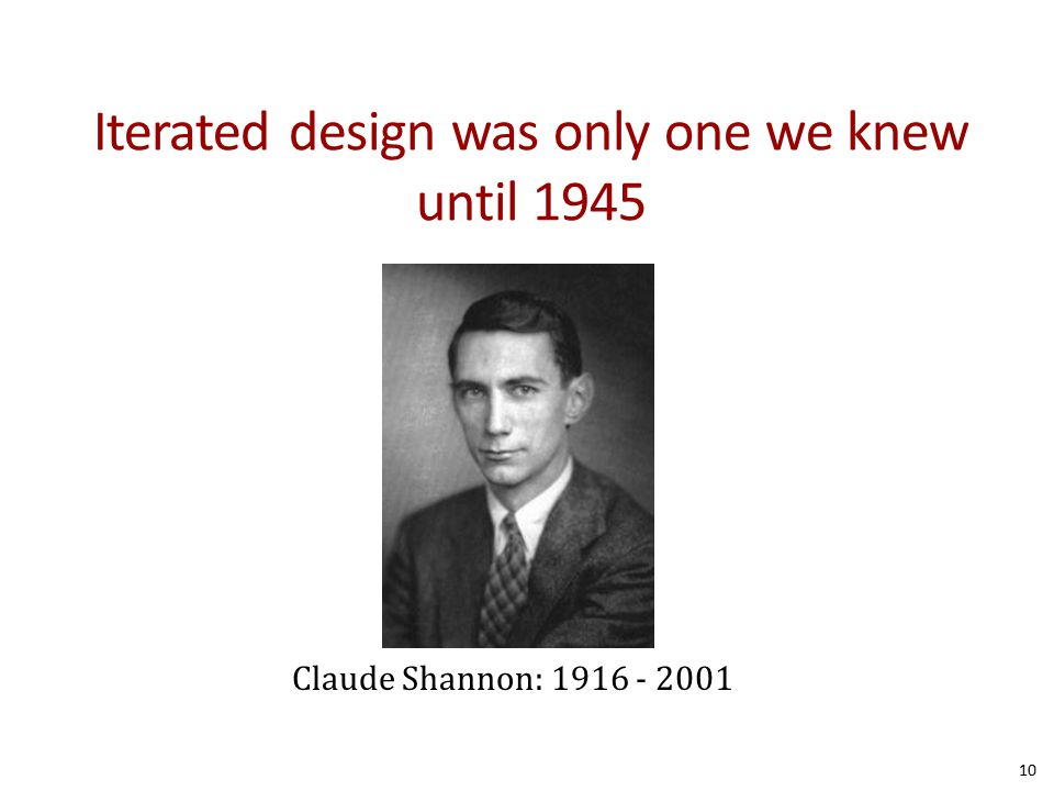 Iterated design was only one we knew until 1945 10 Claude Shannon: 1916 - 2001