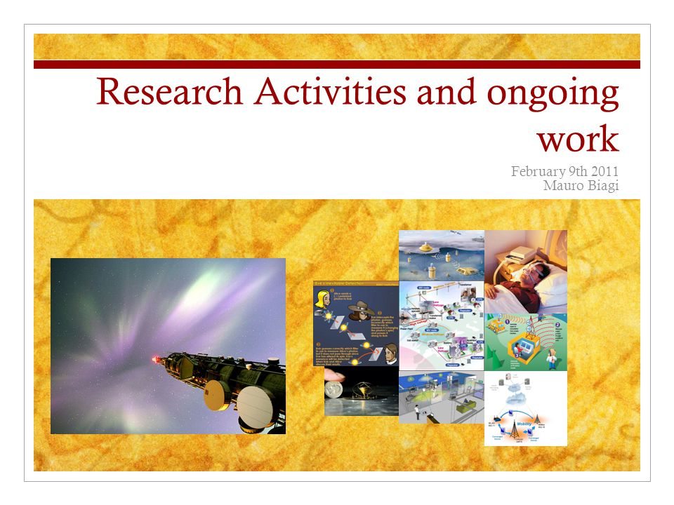 Research Activities and ongoing work February 9th 2011 Mauro Biagi