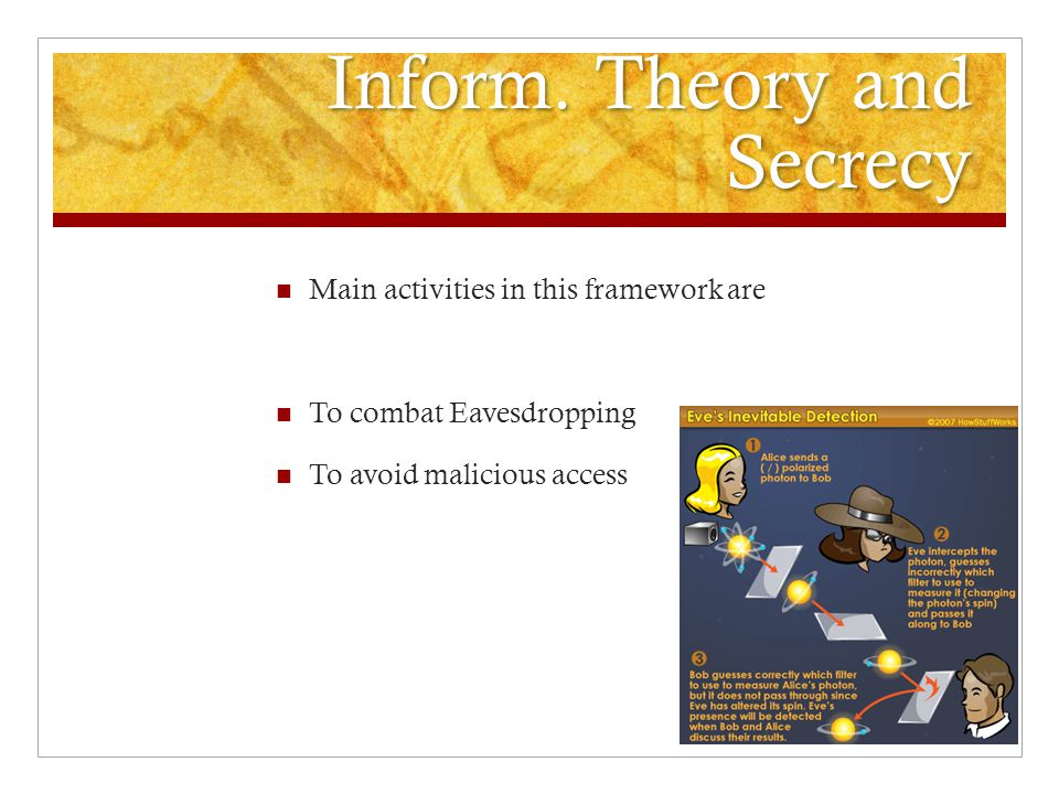 Inform. Theory and Secrecy Main activities in this framework are To combat Eavesdropping To avoid malicious access