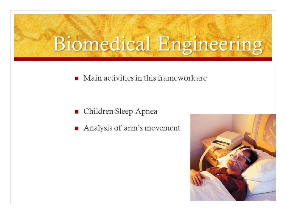 Biomedical Engineering Main activities in this framework are Children Sleep Apnea Analysis of arm's movement