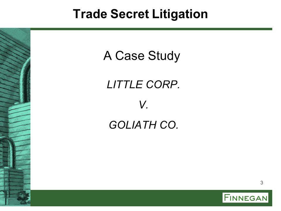 3 A Case Study LITTLE CORP. V. GOLIATH CO. Trade Secret Litigation