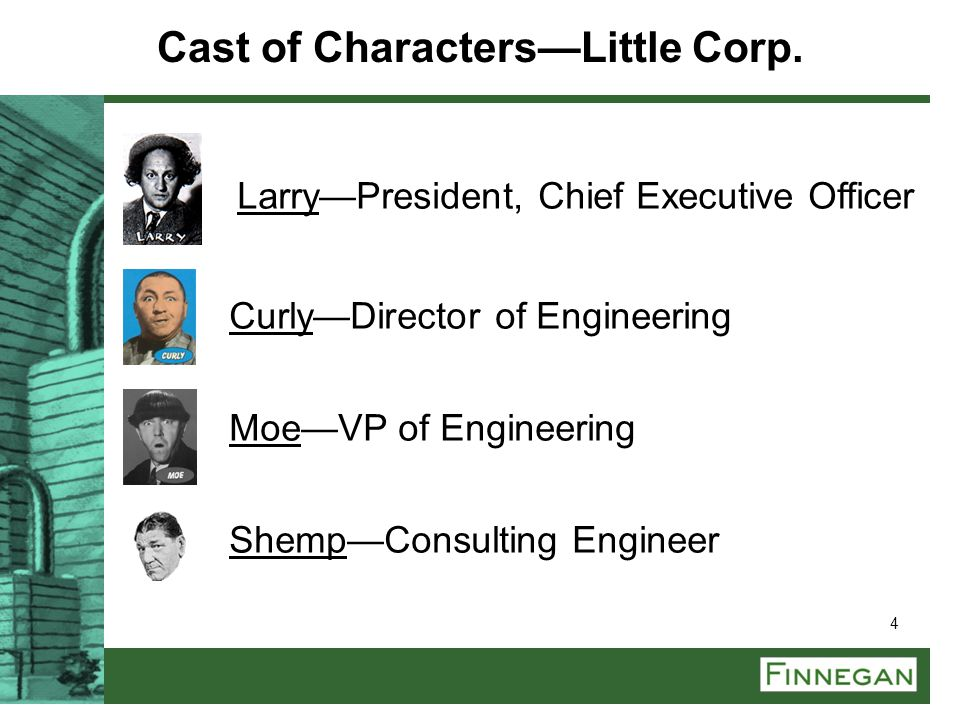 4 Larry—President, Chief Executive Officer Curly—Director of Engineering Moe—VP of Engineering Shemp—Consulting Engineer Cast of Characters—Little Cor