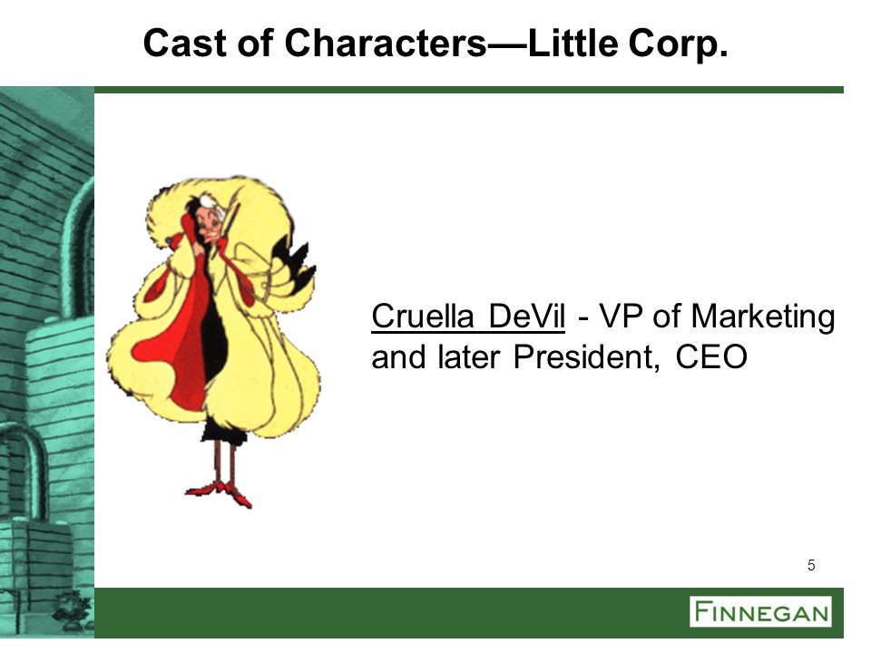 5 Cruella DeVil - VP of Marketing and later President, CEO Cast of Characters—Little Corp.