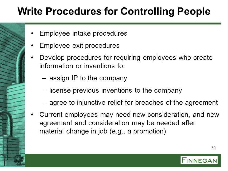 50 Write Procedures for Controlling People Employee intake procedures Employee exit procedures Develop procedures for requiring employees who create i