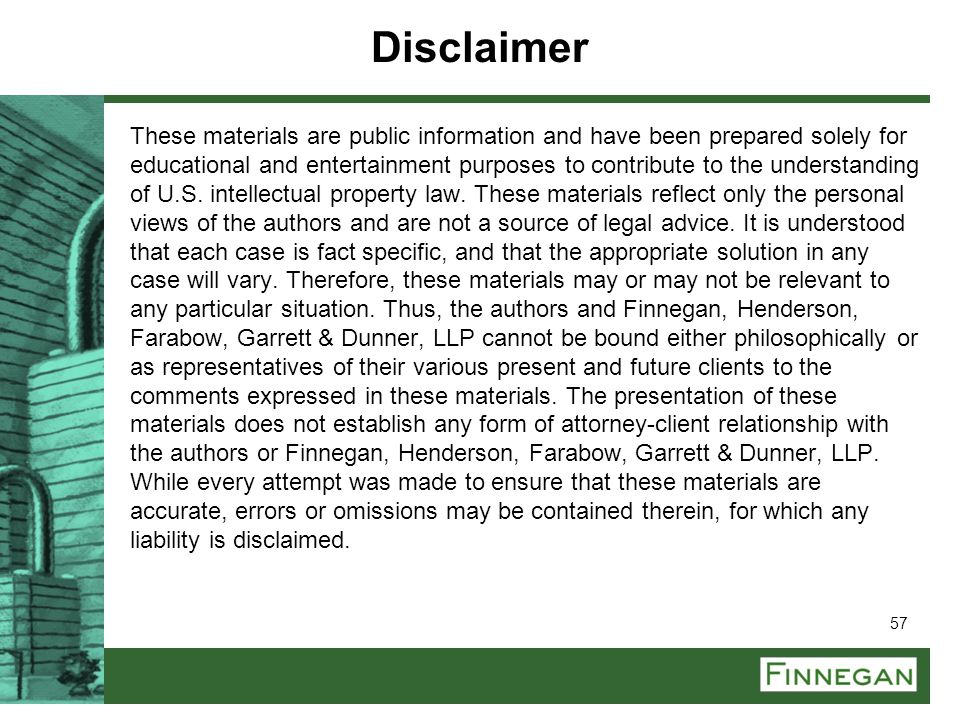 57 Disclaimer These materials are public information and have been prepared solely for educational and entertainment purposes to contribute to the und