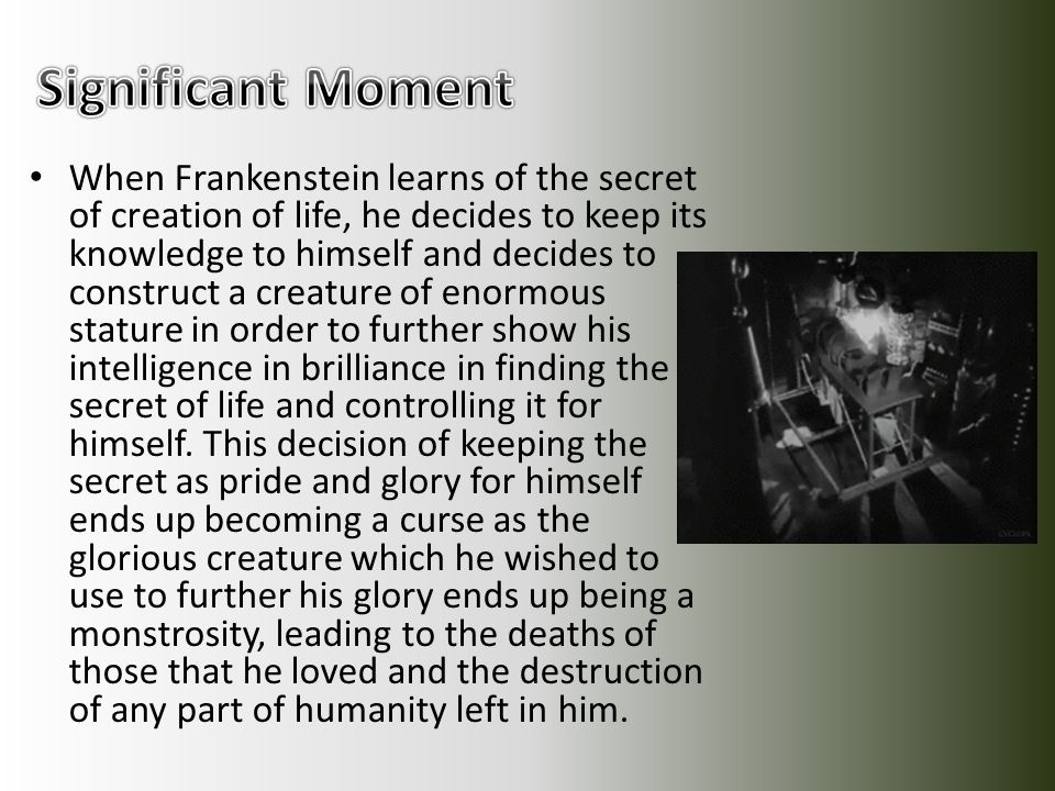 When Frankenstein learns of the secret of creation of life, he decides to keep its knowledge to himself and decides to construct a creature of enormou