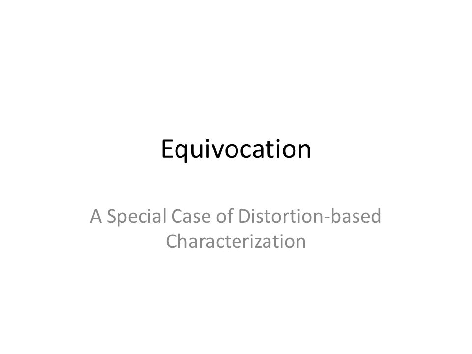 Equivocation A Special Case of Distortion-based Characterization