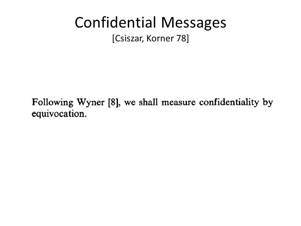Confidential Messages [Csiszar, Korner 78]