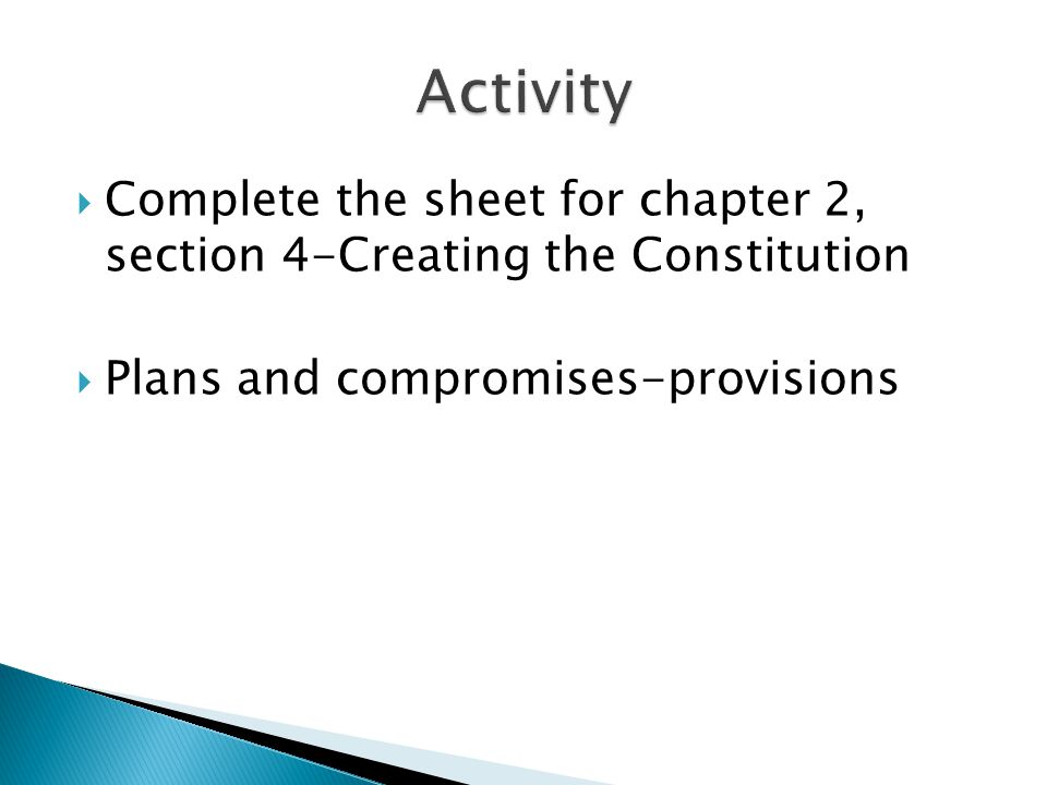  Complete the sheet for chapter 2, section 4-Creating the Constitution  Plans and compromises-provisions