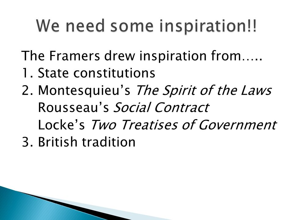 The Framers drew inspiration from…..1. State constitutions 2.