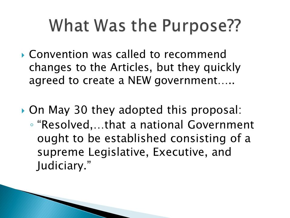  Convention was called to recommend changes to the Articles, but they quickly agreed to create a NEW government…..  On May 30 they adopted this prop