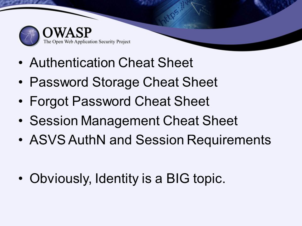 Authentication Cheat Sheet Password Storage Cheat Sheet Forgot Password Cheat Sheet Session Management Cheat Sheet ASVS AuthN and Session Requirements