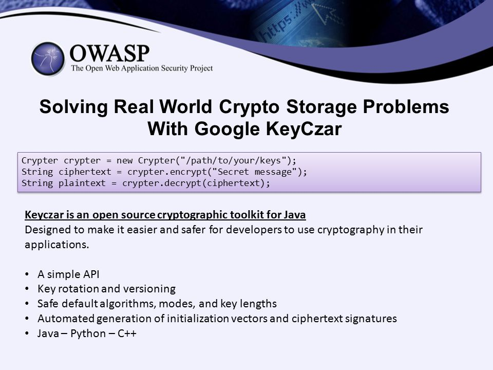 Solving Real World Crypto Storage Problems With Google KeyCzar Crypter crypter = new Crypter(