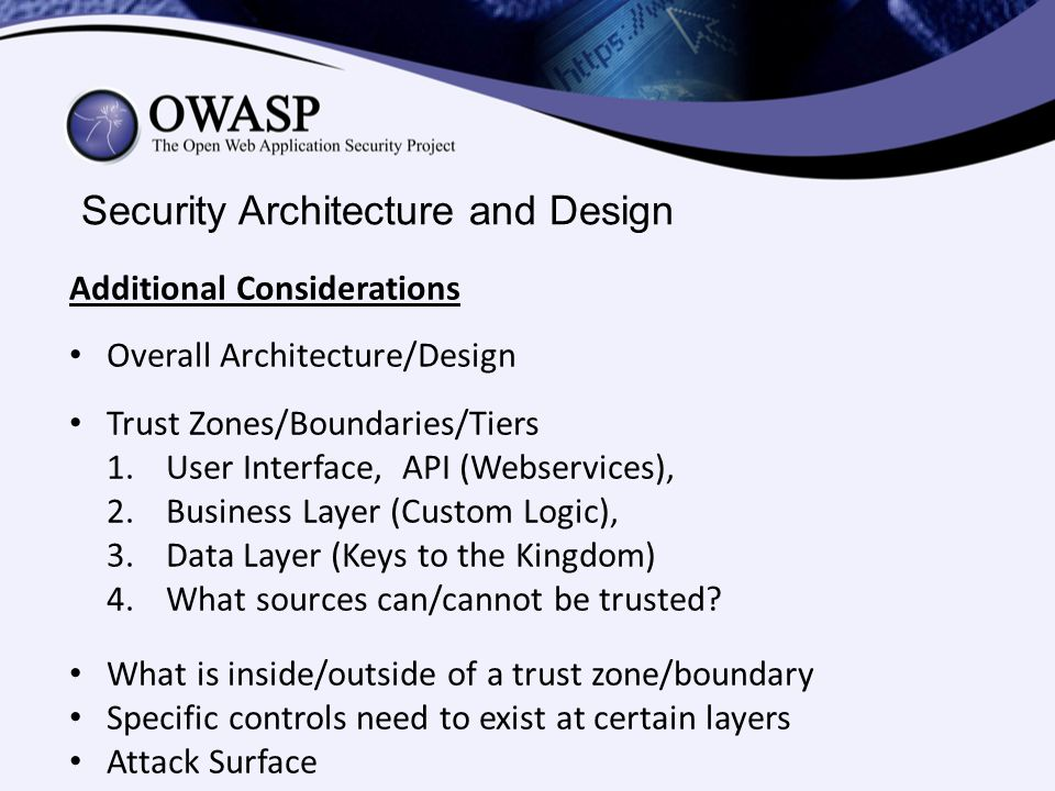 Security Architecture and Design Additional Considerations Overall Architecture/Design Trust Zones/Boundaries/Tiers 1.User Interface, API (Webservices
