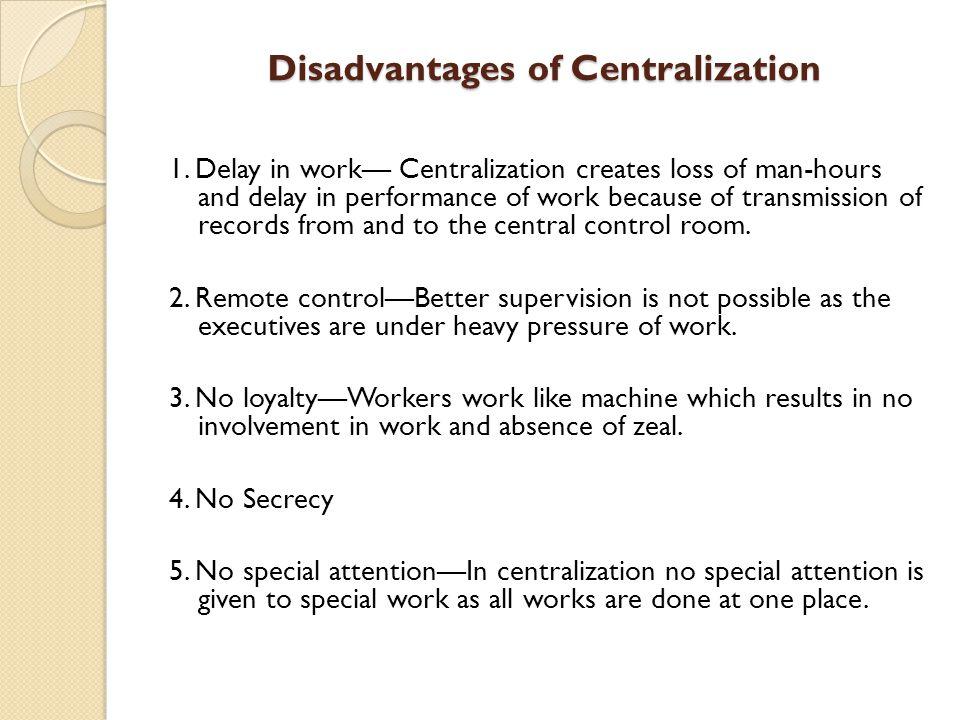 Disadvantages of Centralization 1.