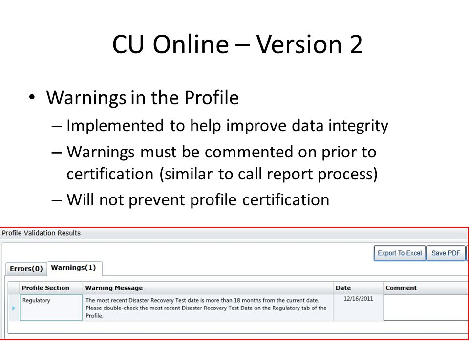 CU Online – Version 2 Profile Certification  Required quarterly to submit Call Report  Certify Profile button appears anytime changes are made, and