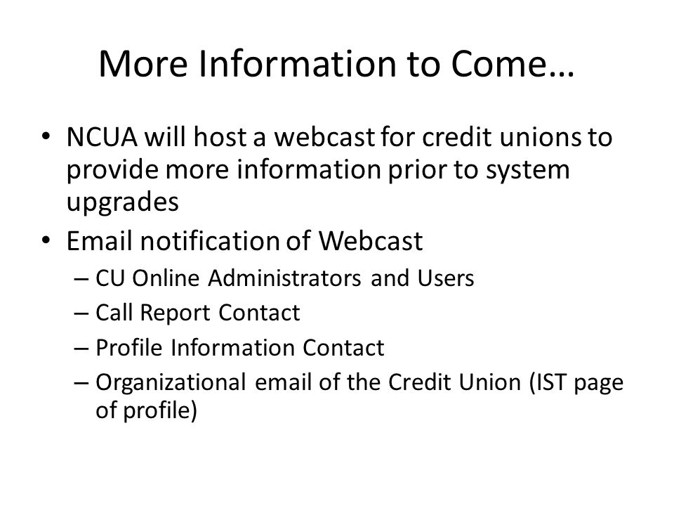 CU Online – Version 2 Added a CU Basic role – View only permissions for your credit union – Requested by CUs so they could give their Board Members access to CU Online – Optional for credit unions