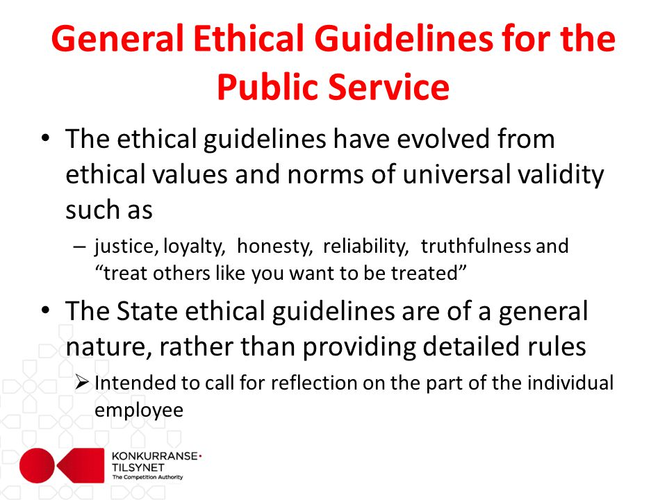 General Ethical Guidelines for the Public Service The ethical guidelines have evolved from ethical values and norms of universal validity such as – ju